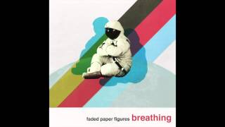 "Faded Paper Figures: ""Breathing"" from album ""Relics"" (Aug. 2014)"