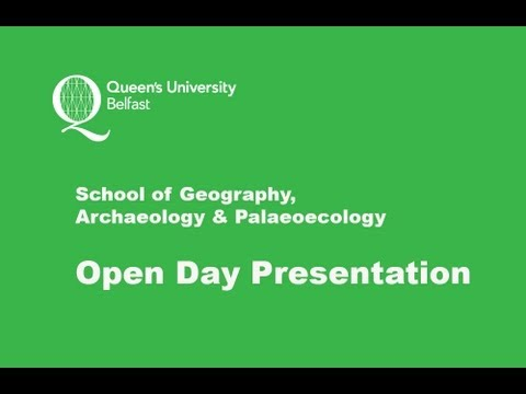 Queen's University Belfast -School of Geography Archaeology and Palaeoecology -Open Day Presentation