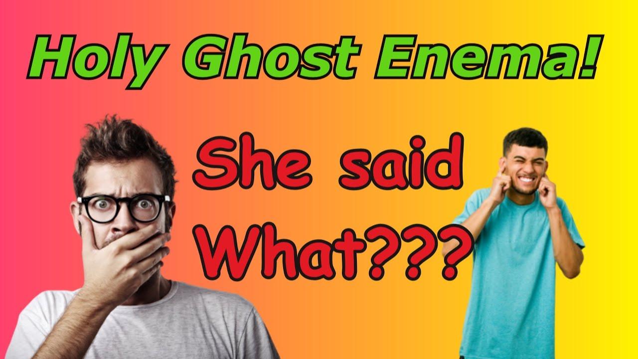 Holy Ghost Enema???