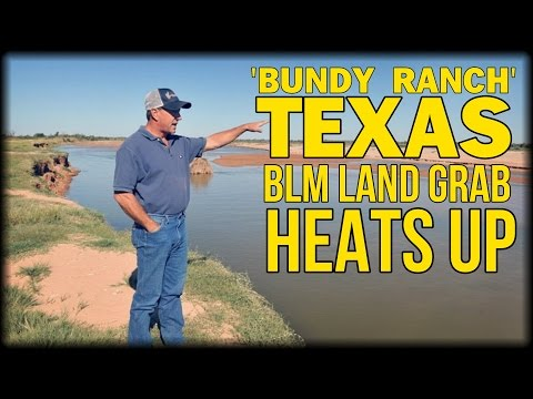 BUNDY RANCH TEXAS: BLM LAND GRAB HEATS UP