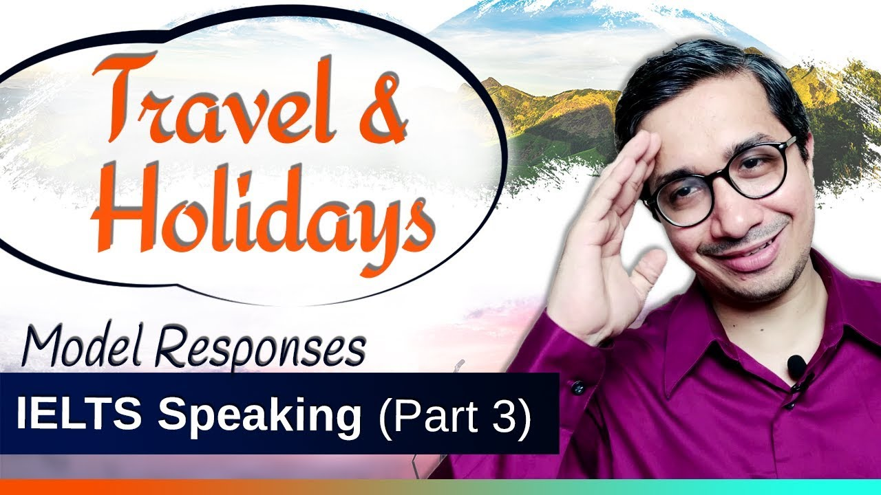 IELTS Speaking Sample (Part 3) | Travel, Tourism and Holidays | Model  Answers