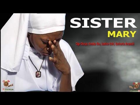 Sister Mary - Newest Nigerian Nollywood movie