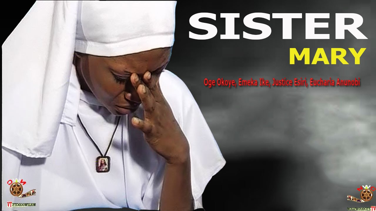 Download Sister Mary - Newest Nigerian Nollywood movie
