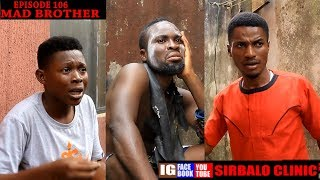 SIRBALO CLINIC - MAD BROTHER EPISODE 106 Nigerian Comedy
