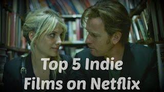 Top 5 Indie Films On Netflix!