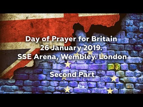 SECOND PART Day of Prayer for Britain 26 January 2019 SSE Wembley Arena.London