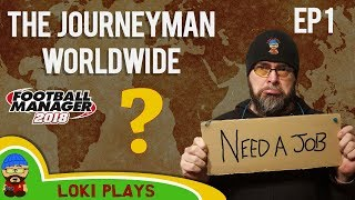 FM18 - The Journeyman Worldwide - EP 1 -  GIMME A JOB! - A Football Manager 2018 Story