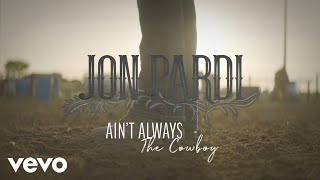 Jon Pardi - Ain't Always The Cowboy (Official Audio)