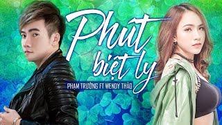PHÚT BIỆT LY – Phạm Trưởng Ft Wendy Thảo – Những Ca Khúc Mới Và Hay Nhất của Wendy Thảo