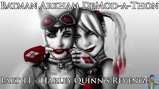 Batman Arkham DeMod-a-Thon: Part 11 - Harley Quinn