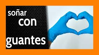 Soñar con Guantes 🧤 Usa esta protección y [VENCERÁS]  🥊