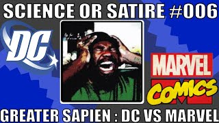 Science Or Satire #006 - Greater Sapien - DC VS Marvel