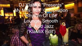 DJ KlaMiX My Mini Compilation_Mix 'Rhythm Of Life' - Lounge, Smooth & Acid Jazz ('KlaMiX Edit')
