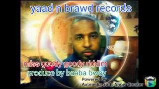 Miss goody goody riddim produce by baaba bwoy