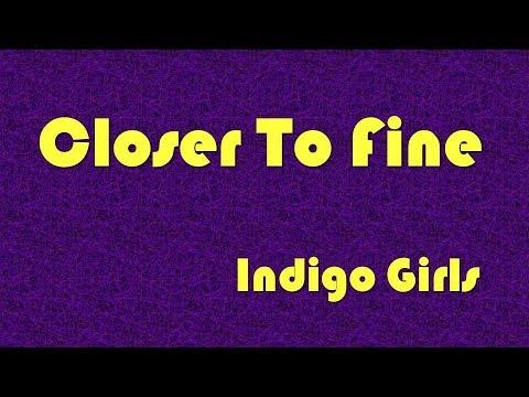 Closer To Fine .... Indigo Girls .... Lyrics Video