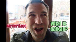 MyHeritage DNA Test Results: Balkan is Slavic, Mediterranean, Turkish