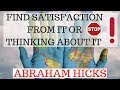 Abraham Hicks -  Find satisfying emotions about your desire and you CAN HAVE IT!