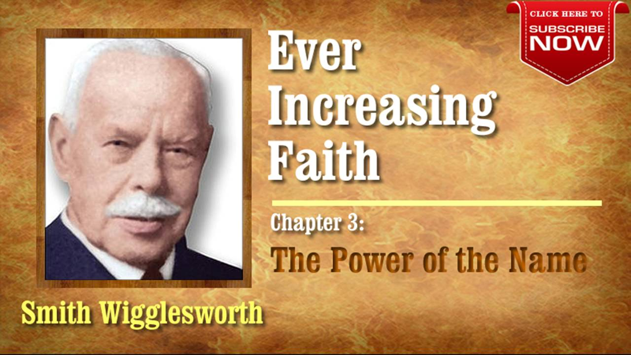 Smith Wigglesworth - Ever Increasing Faith (Chapter 3 of 18) The Power of the Name