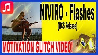 NIVIRO - Flashes [NCS Release] - MOTIVATION GLITCH VIDEO!
