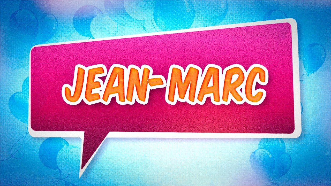Joyeux Anniversaire Jean Marc Youtube