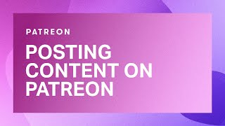 How to post conтent on Patreon