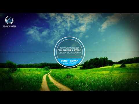 Namazdan sonra Allah kabul etsin demek bid'at midir? / Muaviye Hoca