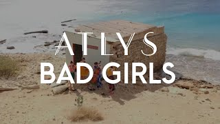 Bad Girls (MIA Cover) -  ATLYS