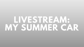 Livestream  - My Summer Car