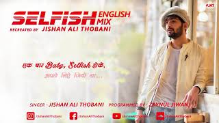 selfish english mix race 3 salman khan lyrics cover jishan ali thobani whatsapp status