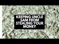 Keeping Uncle Sam from Stealing Your Money