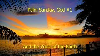 Palm Sunday, God #1 and the Voice of the Earth
