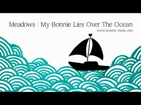 Meadows   My Bonnie Lies Over the Ocean (Scottish folk song with lyrics)