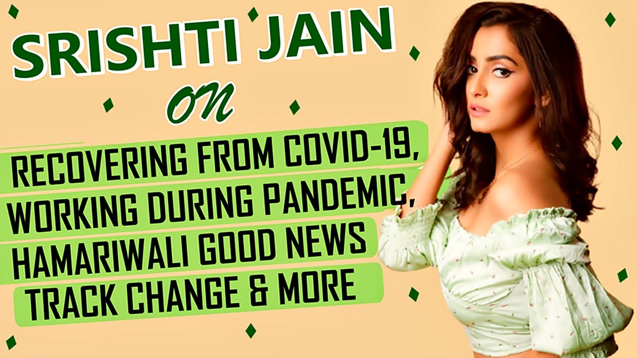 EXCLUSIVE! Srishti Jain SHARES Tips & Tricks Of Getting Through COVID, After Getting Affected & More