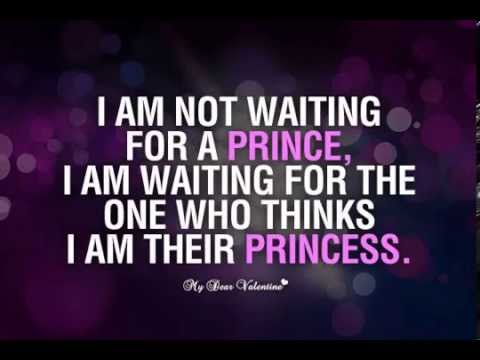 Love Quotes I Am Not Waiting For A Prince Youtube