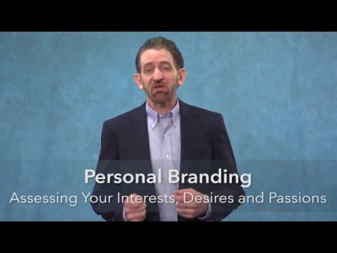Personal Branding: Assessing Your Interests, Desires, and Passions (Marketing Yourself)