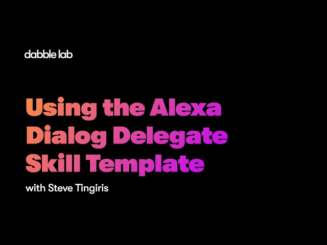 Using the Alexa Dialog Delegate Skill Template - Dabble Lab #225