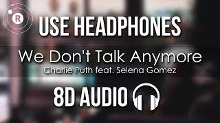 Charlie Puth feat. Selena Gomez - We Don't Talk Anymore (8D AUDIO)