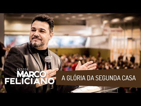 A GLÓRIA DA SEGUNDA CASA, PASTOR MARCO FELICIANO