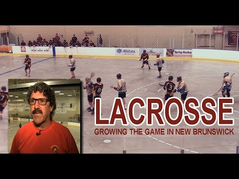 Lacrosse - Growing the Game in New Brunswick