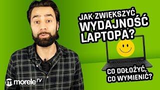 Jak zwiększyć wydajność laptopa - co dołożyć, co wymienić?