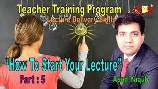 Teacher Training Program | How to Start Lecture | Asad Yaqub | Part 5