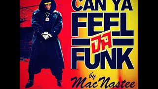 """Can Ya Feel Da funk"" Mac Nastee"