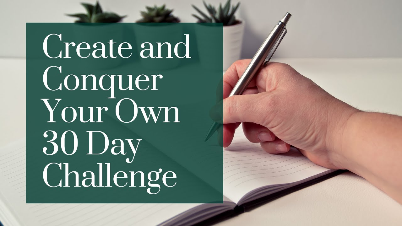 Create and Conquer Your Own 30 Day Challenge