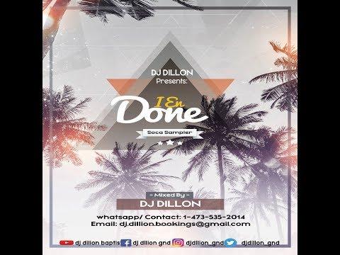 DJ DILLON - I EN DONE (SOCA SAMPLER) (GRENADA SOCA 2017 MIX)