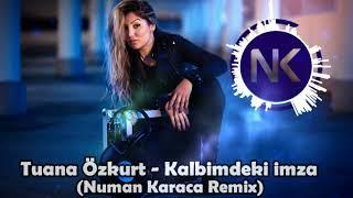 Tuana Özkurt - Kalbimdeki imza (Numan Karaca Remix)