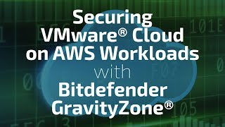 Securing VMware Cloud on AWS Workloads with Bitdefender GravityZone