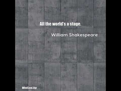 William Shakespeare: All the world's a stage,And all the men and women merel ......