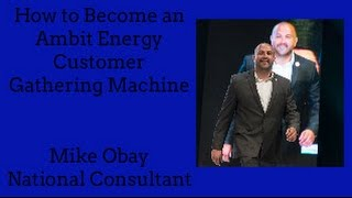 ambit energy become a customer gathering machine michael obay