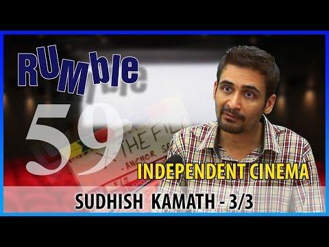 Rumble.59: Sudhish Kamath - My Film 'X' Has 11 Directors, 12 Heroines And 11 DOPs - 3/3