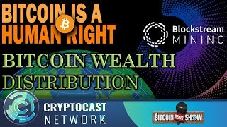 The Bitcoin News Show #113 - Blockstream Mining, BTC Wealth Distribution, Bitcoin as a human right